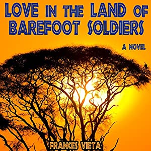 Love in the Land of Barefoot Soldiers Audiobook