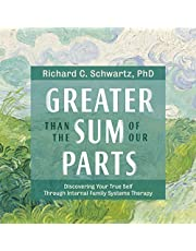 Greater Than the Sum of Our Parts: Discovering Your True Self Through Internal Family Systems Therapy