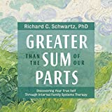 #4: Greater Than the Sum of Our Parts: Discovering Your True Self Through Internal Family Systems Therapy