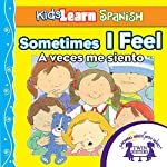 Kids Learn Spanish: Sometimes I Feel (Feelings): A Veces Me Siento | Kim Mitzo Thompson,Karen Mitzo Hilderbrand, Twin Sisters