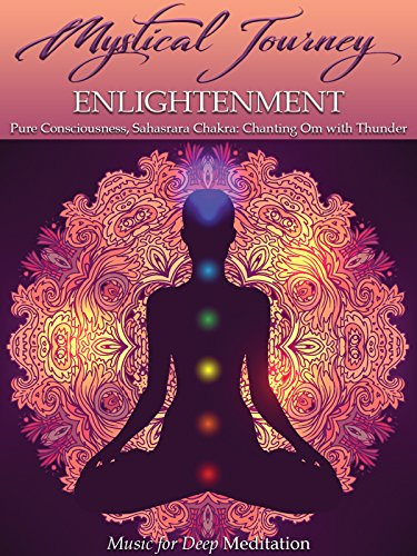 Mystical Journey: Enlightenment - Pure Consciousness, Sahasrara Chakra: Chanting Om with - Mandala Chakras