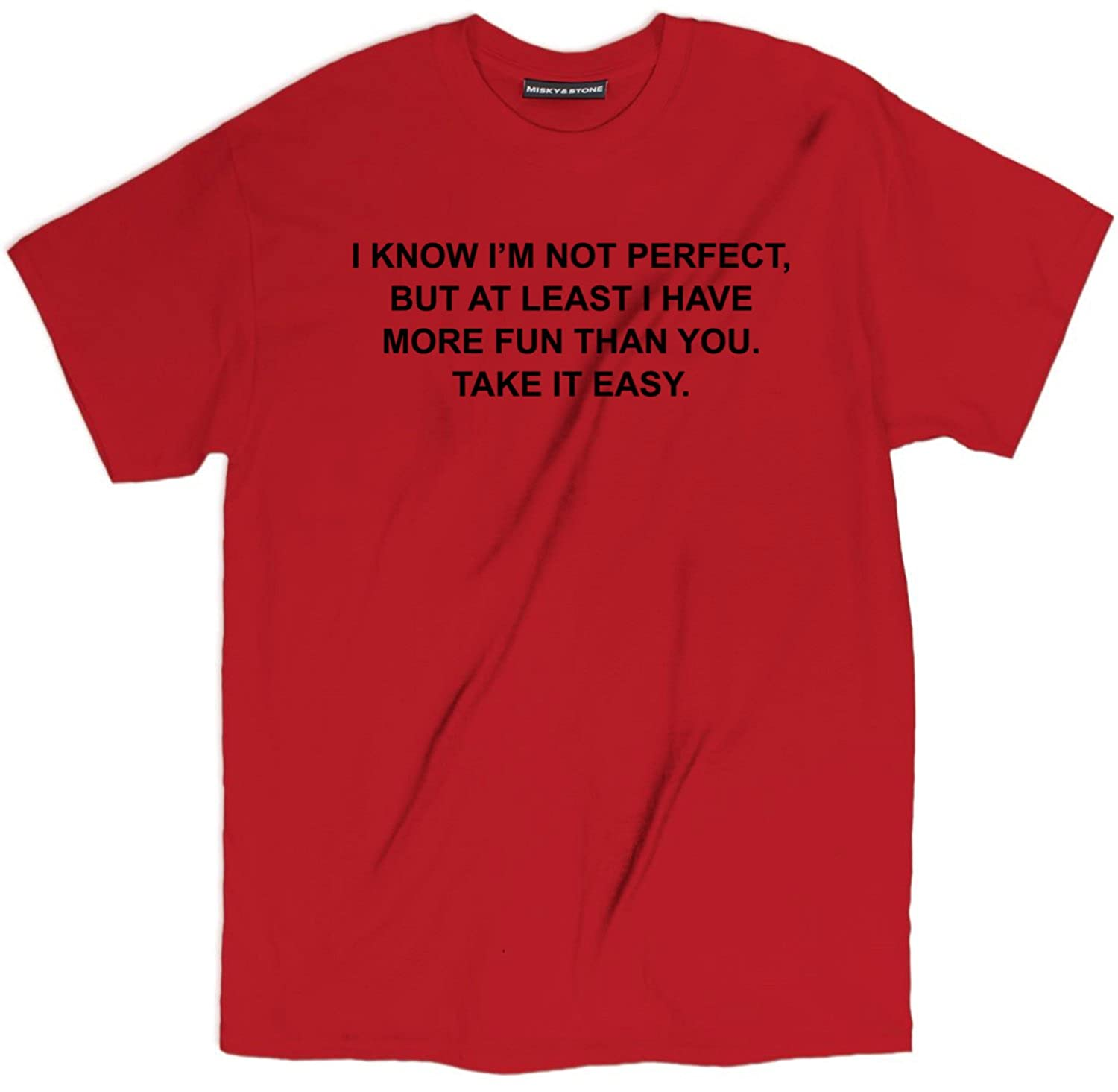 But I Have More Fun Cotton T Shirt S-3xl Misky /& Stone I Know Im Not Perfect