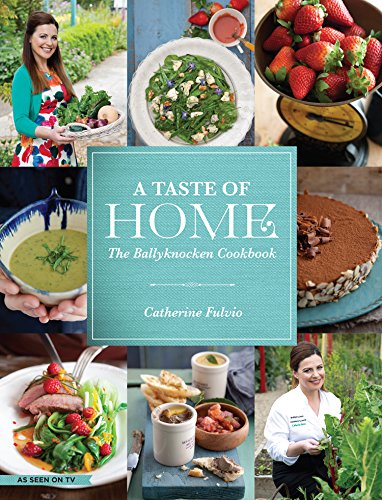 A Taste of Home: The Ballyknocken Cookbook by Catherine Fulvio