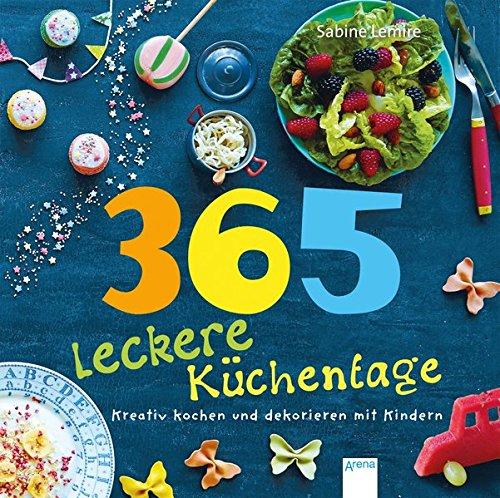 365 leckere Küchentage: Kreativ kochen und dekorieren mit Kindern Gebundenes Buch – 1. Juni 2015 Sabine Lemire Eva Eckinger Arena 3401707256
