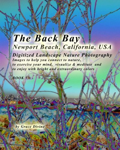 Download The Back Bay Newport Beach California USA Digitized Landscape Nature Photography: Images to help you connect to nature, to exercise your mind, ... with bright and extraordinary colors BOOK 5 ebook