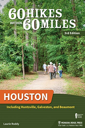 60 Hikes Within 60 Miles: Houston: Including Huntsville, Galveston, and Beaumont