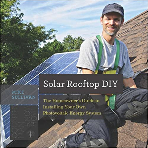 Solar Rooftop DIY The Homeowner's Guide to Installing Your Own Photovoltaic Energy System (Countryman Know How)