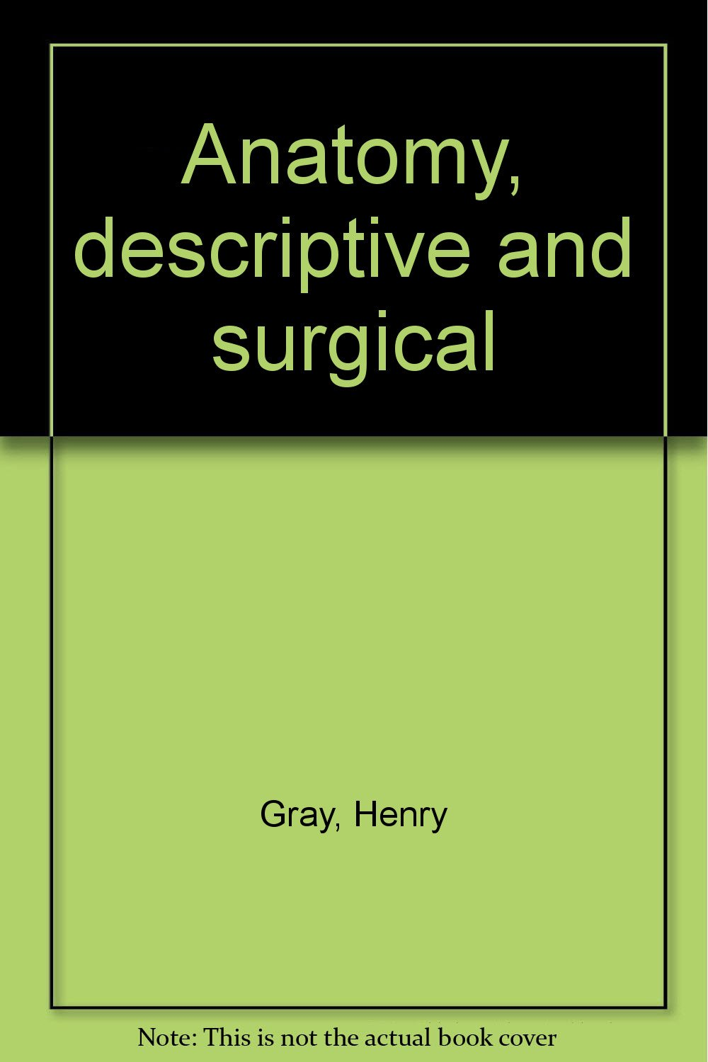 Anatomy, descriptive and surgical: Amazon.co.uk: Henry Gray: Books