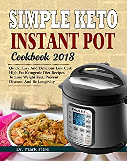 Simple Keto Instant Pot Cookbook 2018 Quick Easy And Delicious Low