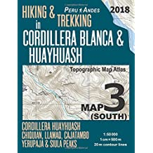 Hiking & Trekking in Cordillera Blanca & Huayhuash Map 3 (South) Cordillera Huayhuash, Chiquian, Llamaq, Cajatambo, Yerupajá & Siula Peaks Topographic Map Atlas 1:50000: Trails, Hikes & Walks Topographic Map
