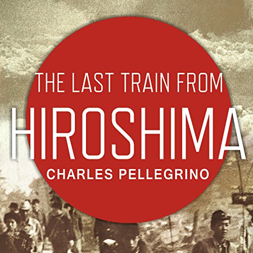 The Last Train from Hiroshima: The Survivors Look Back cover