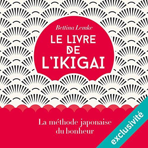 Le livre de l'ikigai: La méthode japonaise du bonheur