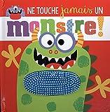 Ne touche jamais un monstre !
