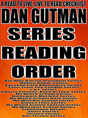 DAN GUTMAN: SERIES READING ORDER: A READ TO LIVE, LIVE TO READ CHECKLIST [KID WHO RAN FOR PRESIDENT SERIES, MILLION DOLLAR SERIES, BASEBALL CARD ADVENTURES SERIES, SANDLOT SERIES, L.A.F. SERIES]