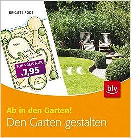 Den Garten Gestalten Ab In Den Garten Amazon De Brigitte Rode