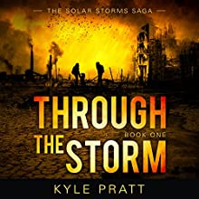 Through the Storm: The Solar Storms Saga, Book 1 Audiobook by Kyle Pratt Narrated by Sean Patrick Hopkins