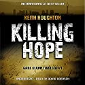 Killing Hope: Gabe Quinn Thriller, Book 1 Audiobook by Keith Houghton Narrated by David Doersch