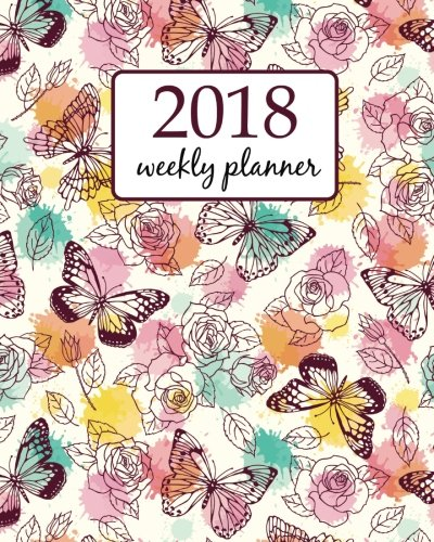 Read Online 2018 Weekly planner: Calendar Schedule Organizer Appointment Journal Notebook To do list and Action day 8 x 10 inch pink white butterflies and flowers (Weekly Planner 2018) (Volume 50) pdf