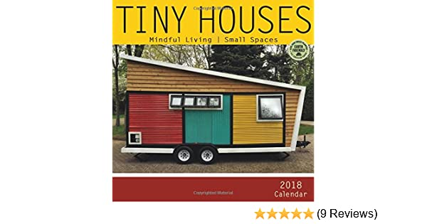 tiny houses 2018 wall calendar mindful living small spaces