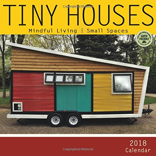 Tiny Houses 2018 Wall Calendar: Mindful Living, Small Spaces