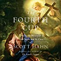The Fourth Cup: Unveiling the Mystery of the Last Supper and the Cross Audiobook by Scott Hahn Narrated by Arthur Morey