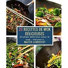 25 recettes de wok délicieuses: 25 plats délicieux pour le wok (French Edition)