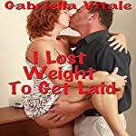 I Lost Weight to Get Laid   Gabriella Vitale