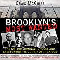 Brooklyn's Most Wanted: The Top 100 Criminals, Crooks and Creeps from the County of the Kings Audiobook by Craig McGuire Narrated by Gregg Rizzo