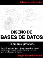 Diseño De Bases De Datos - Un Enfoque Práctico: