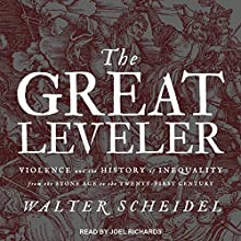 The Great Leveler: Violence and the History of Inequality from the Stone Age to the Twenty-First Century | Livre audio Auteur(s) : Walter Scheidel Narrateur(s) : Joel Richards