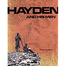 Hayden and His Men: A Selection of 108 Photographs by William Henry Jackson of the United States Geological and Geographical Survey of the Territorie by Frank Chambers (1988-10-02)