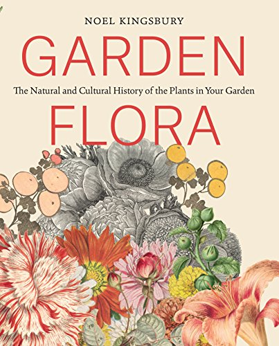 - Garden Flora: The Natural and Cultural History of the Plants In Your Garden