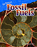 The Story of Fossil Fuels (Science Readers: Content and Literacy)