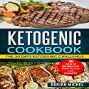 Ketogenic cookbook: The 30 Days Ketogenic Challenge: 30 Days of Recipes and Meal Plan to live Healthier Audiobook by Adrian Michel Narrated by Trevor Clinger
