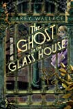 The Ghost in the Glass House, Carey Wallace, 0544022912