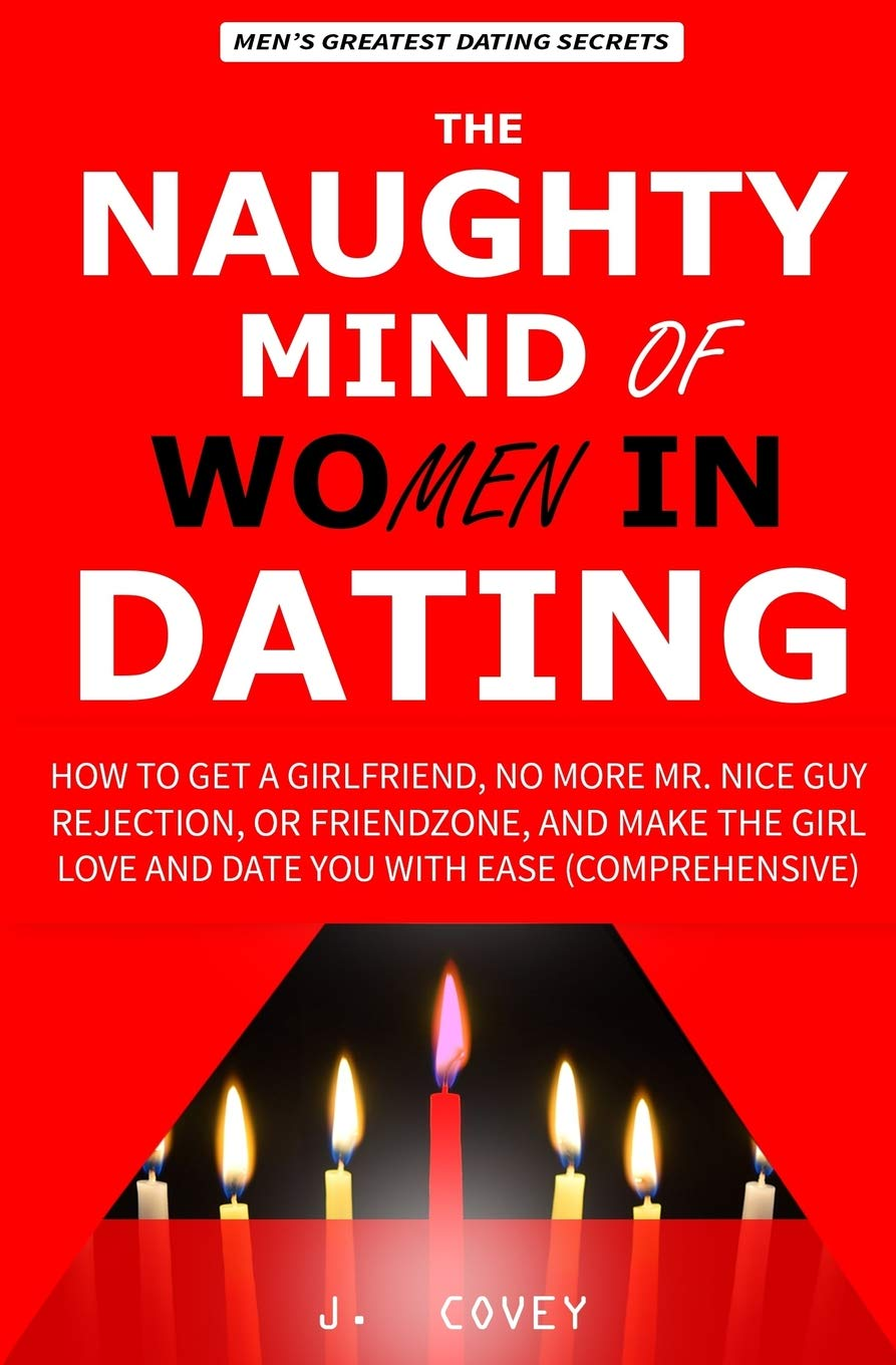 The Naughty Mind of Women in Dating: How to Get a Girlfriend
