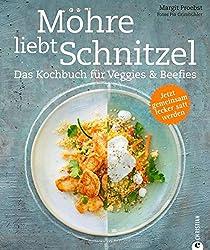 Möhre liebt Schnitzel Das Kochbuch für Veggies & Beefies