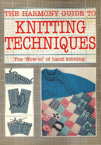 The Harmony Guide to Knitting Techniques - The 'How-to' of Hand Knitting