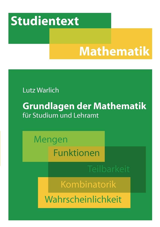 Grundlagen Der Mathematik Für Studium Und Lehramt  Mengen Funktionen Teilbarkeit Kombinatorik Wahrscheinlichkeit