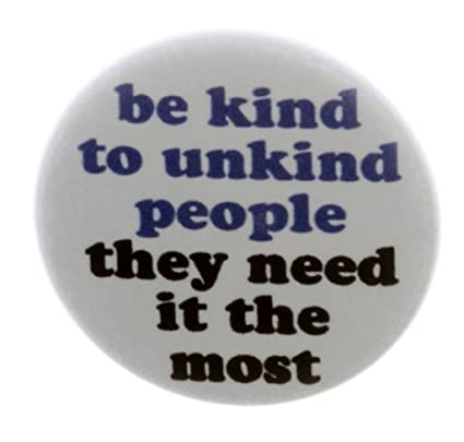 Amazoncom Be Kind To Unkind People They Need It The Most Magnet