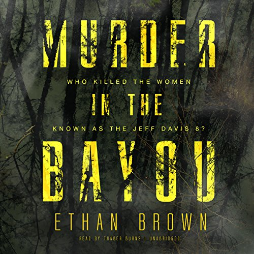 Murder in the Bayou: Who Killed the Women Known as the Jeff Davis 8? by Blackstone Audio, Inc.
