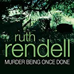 Murder Being Once Done: A Chief Inspector Wexford Mystery, Book 7 | Ruth Rendell