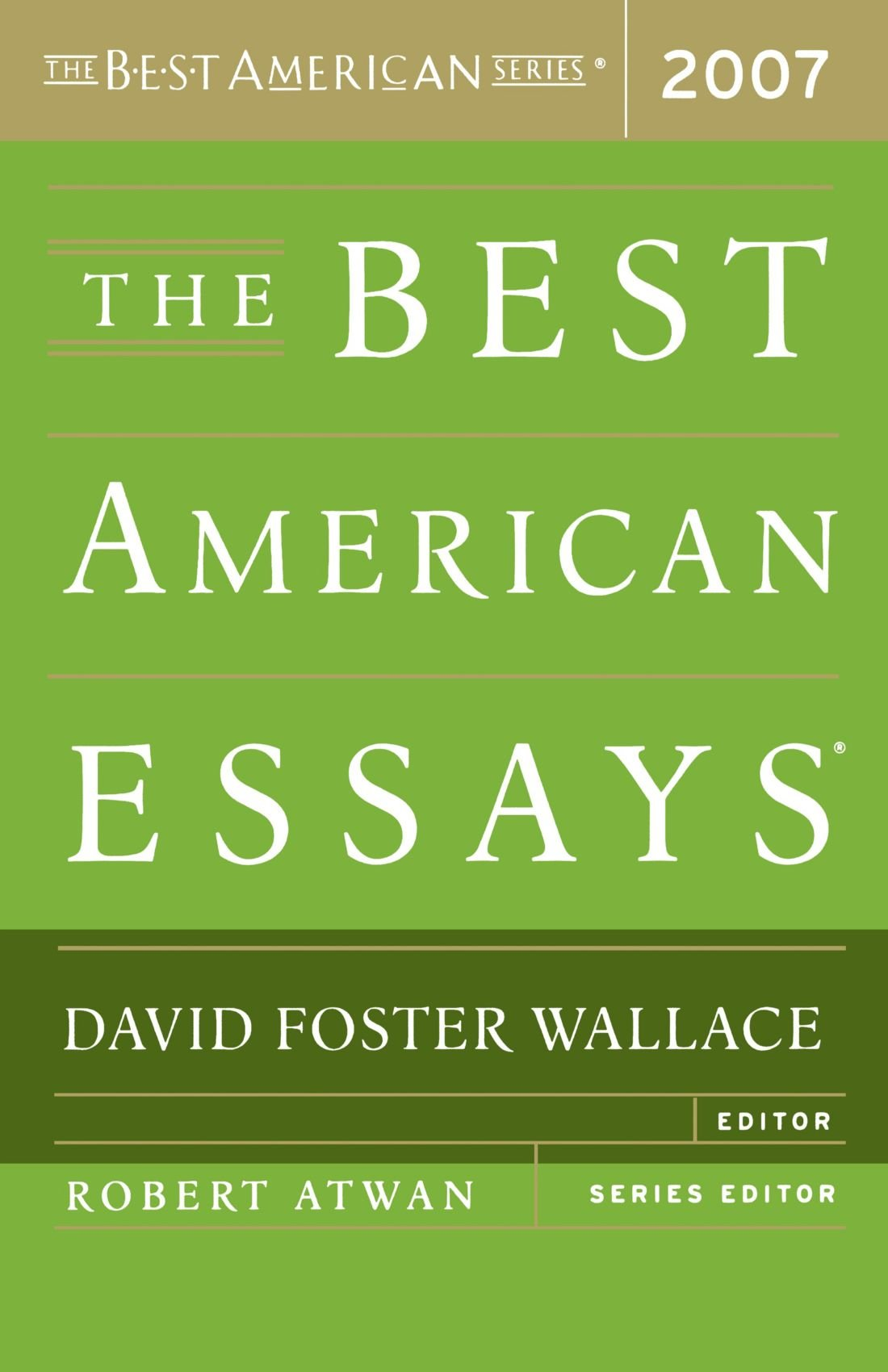 the best american essays the best american series ® david  the best american essays 2007 the best american series ® david foster wallace robert atwan 9780618709274 com books