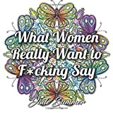 What Women Really Want to F*cking Say: An Adult