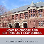 How to Choose and Get into Any Law School |  Charles River Editors