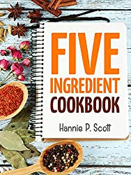 Quick Easy Recipes: 5 Ingredient Cookbook: Easy Recipes in 5 or Less Ingredients (Quick and Easy Cooking Series) (English Edition)