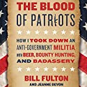 The Blood of Patriots: How I Took Down an Anti-Government Militia with Beer, Bounty Hunting, and Badassery Audiobook by Bill Fulton, Jeanne Devon Narrated by Bill Fulton