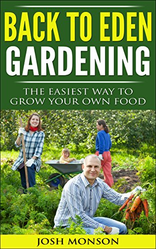 The Back to Eden Gardening Guide: The Easiest Way to Grow Your Own Food (Eden Chips)