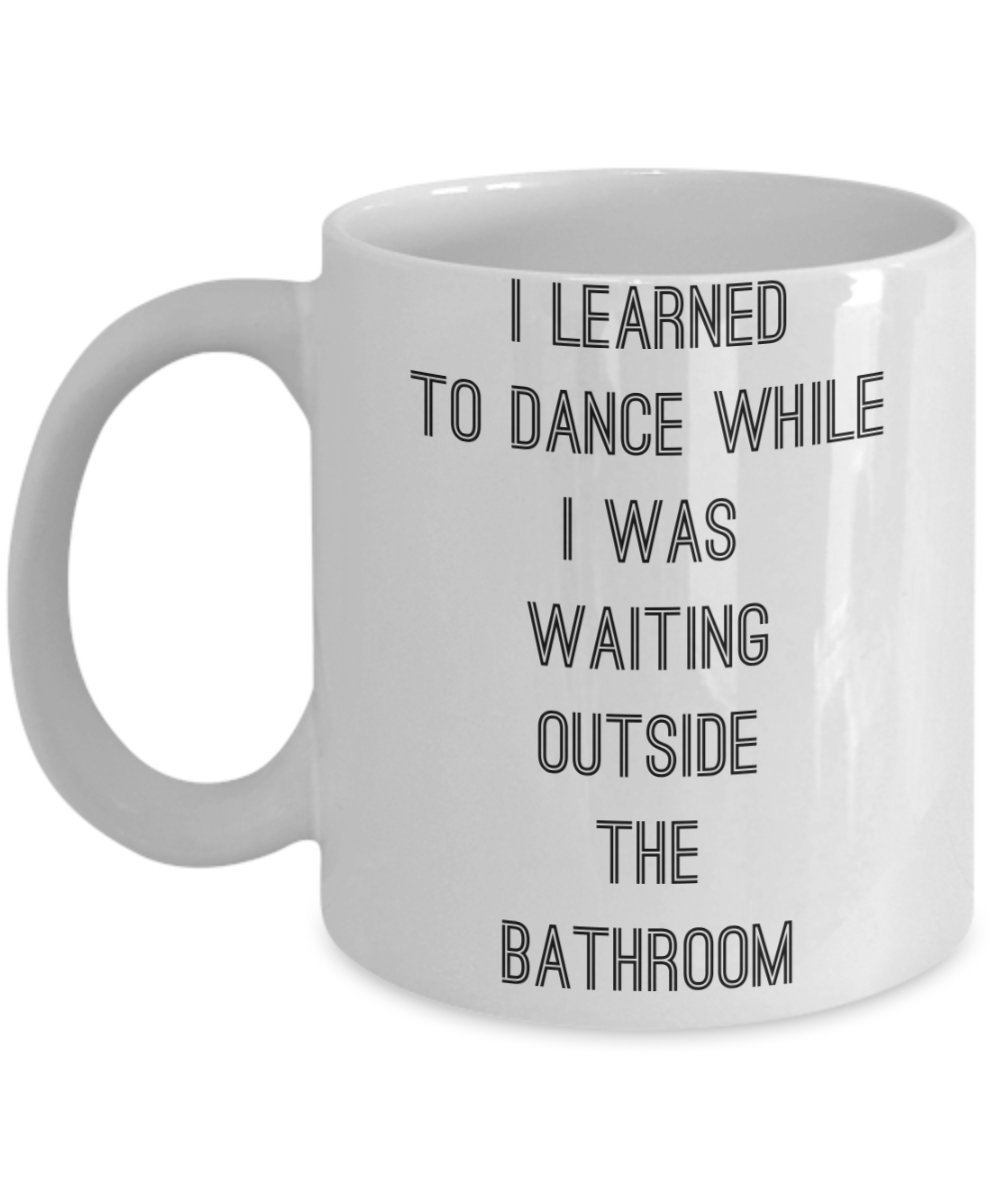 Dancer Mug 11oz Dancing Coffee Mug with Quotes I Learned To Dance While I Was Waiting Outside The Bathroom - Unique Cup Gifts for Dancers Men Women Friends Dancing Teacher Lady Ballerina Gifts Idea