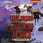 Lightning of Gold: A Western Story   Max Brand